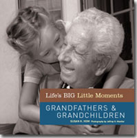 Life's BIG Little Moments: Grandfathers & Grandchildren